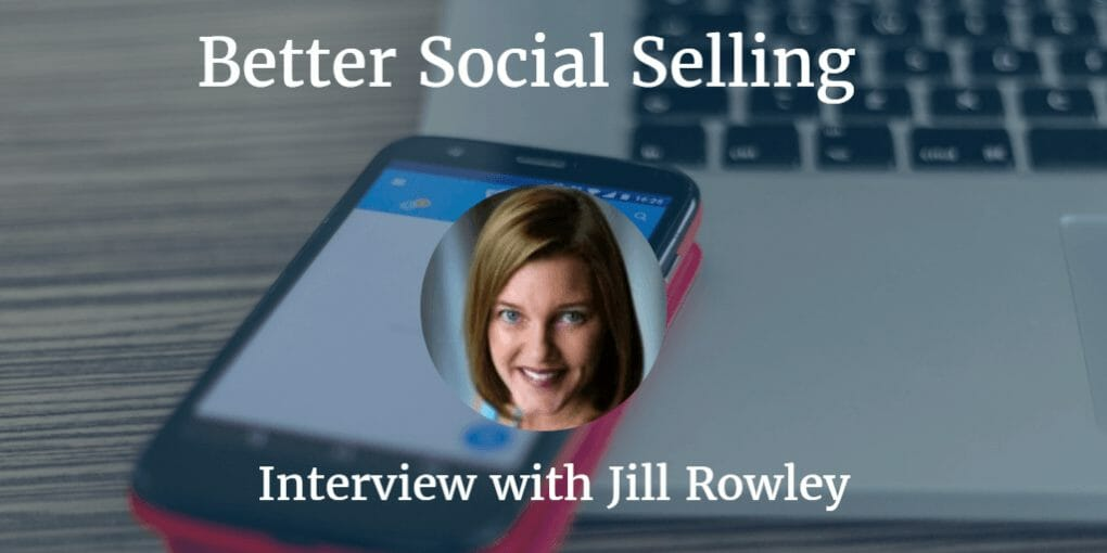 social selling, Better Social Selling, an Interview with Jill Rowley