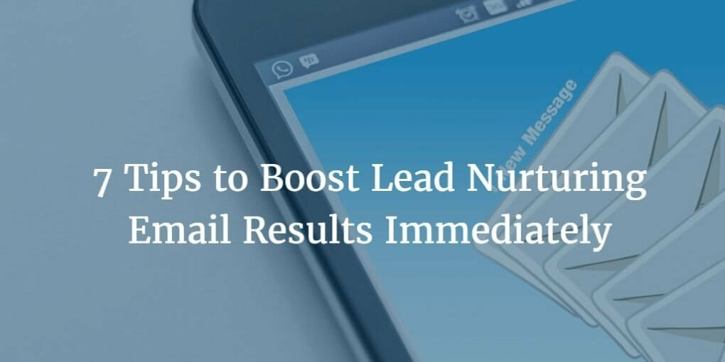 lead nurturing email, 7 Tips to Boost Lead Nurturing Email Results Immediately