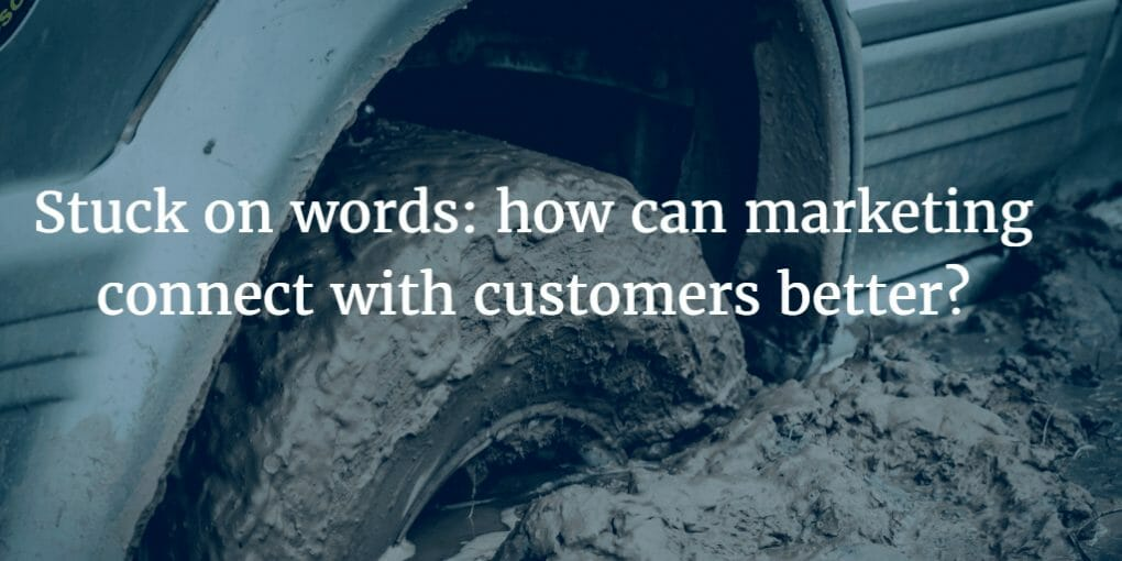 , Stuck on words: how can marketing connect with customers better?