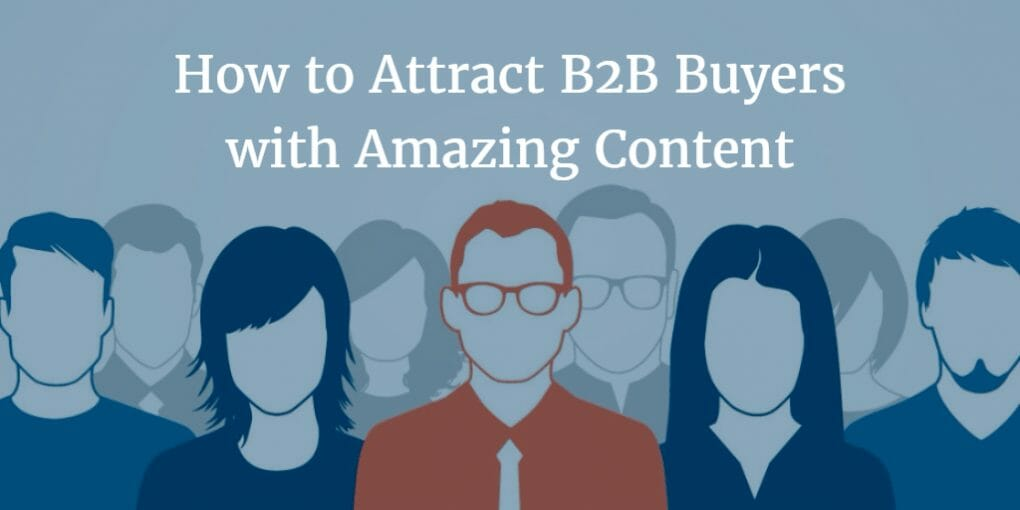 , How to Attract B2B Buyers with Amazing Content